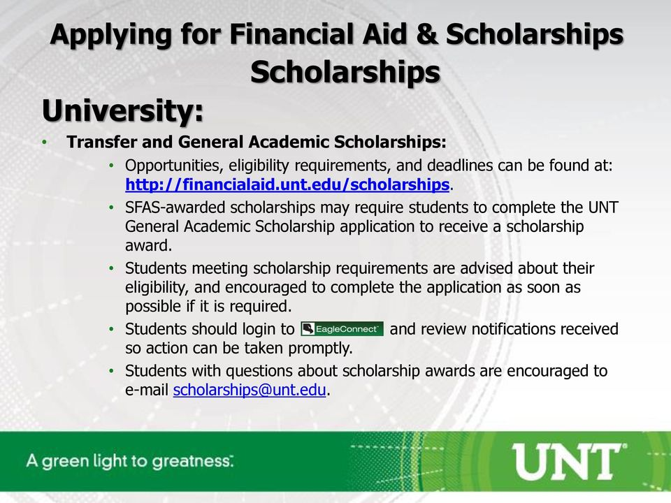 SFAS-awarded scholarships may require students to complete the UNT General Academic Scholarship application to receive a scholarship award.