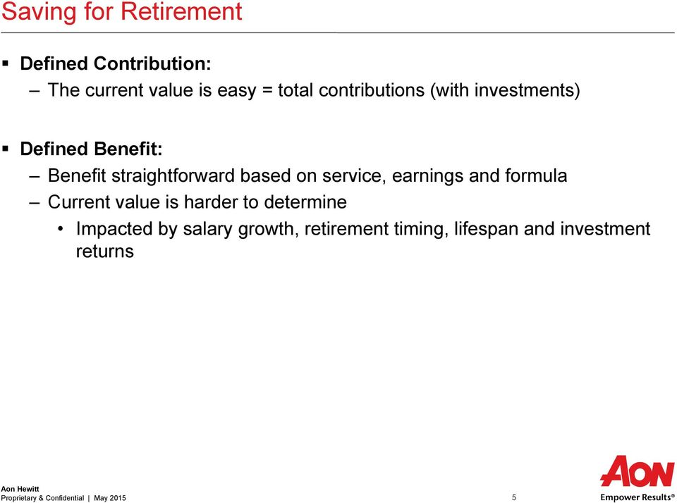 service, earnings and formula Current value is harder to determine Impacted by salary