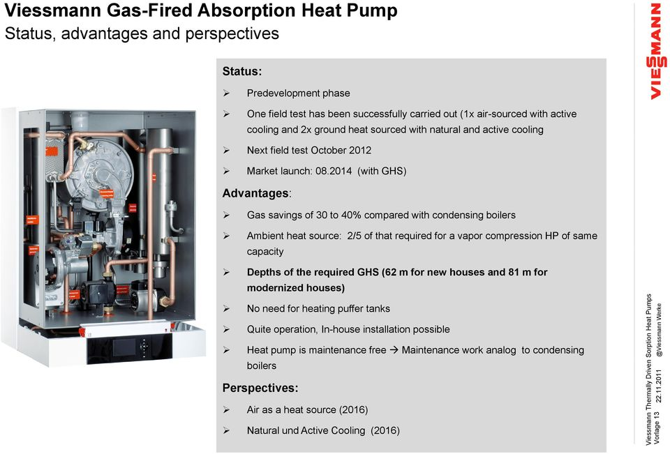 2014 (with GHS) Advantages: Gas savings of 30 to 40% compared with condensing boilers Ambient heat source: 2/5 of that required for a vapor compression HP of same capacity Depths of the required GHS