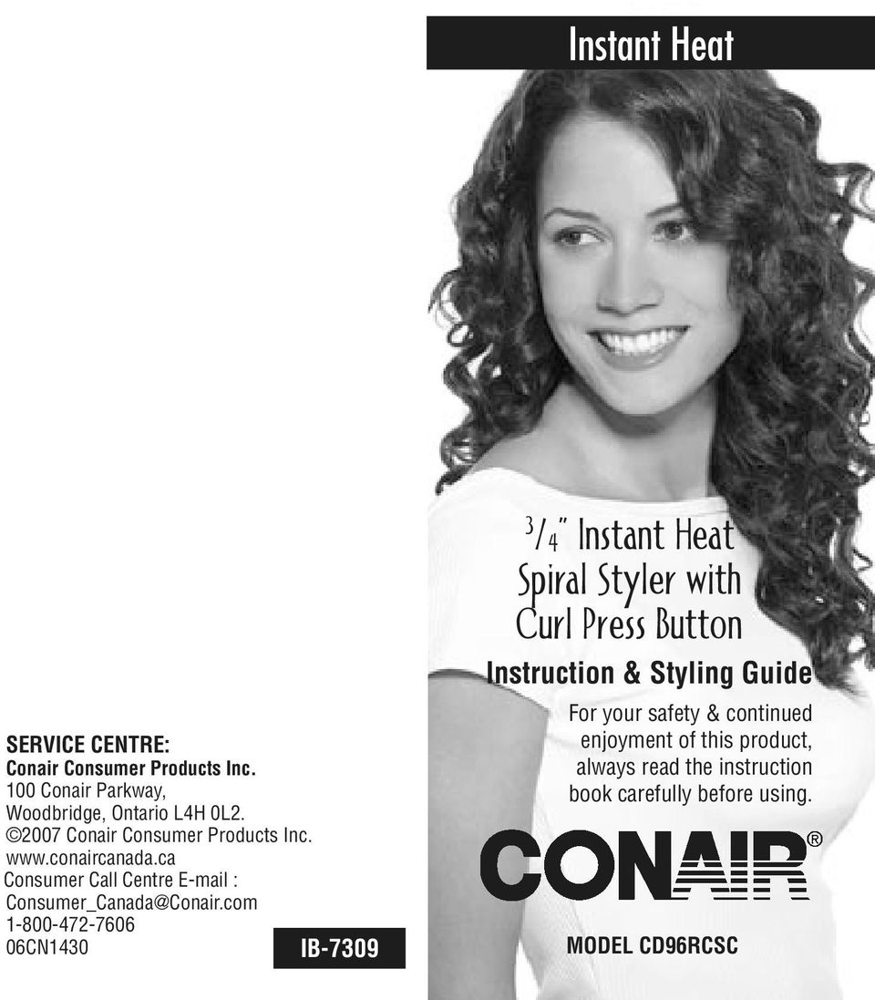 com 1-800-472-7606 06CN1430 IB-7309 3 /4 Instant Heat Spiral Styler with Curl Press Button Instruction & Styling