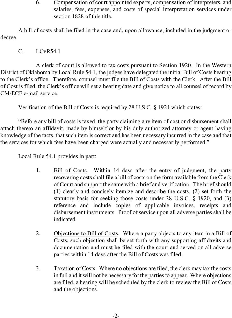 In e Western District of Oklahoma by Local Rule 54.1, e judges have delegated e initial Bill of Costs hearing to e Clerk s office. Therefore, counsel must file e Bill of Costs wi e Clerk.
