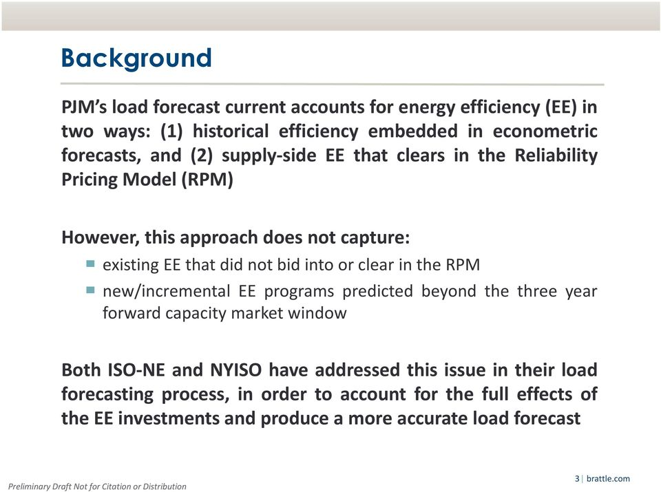 clear in the RPM new/incremental EE programs predicted beyond the three year forward capacity market window Both ISO NE and NYISO have addressed this