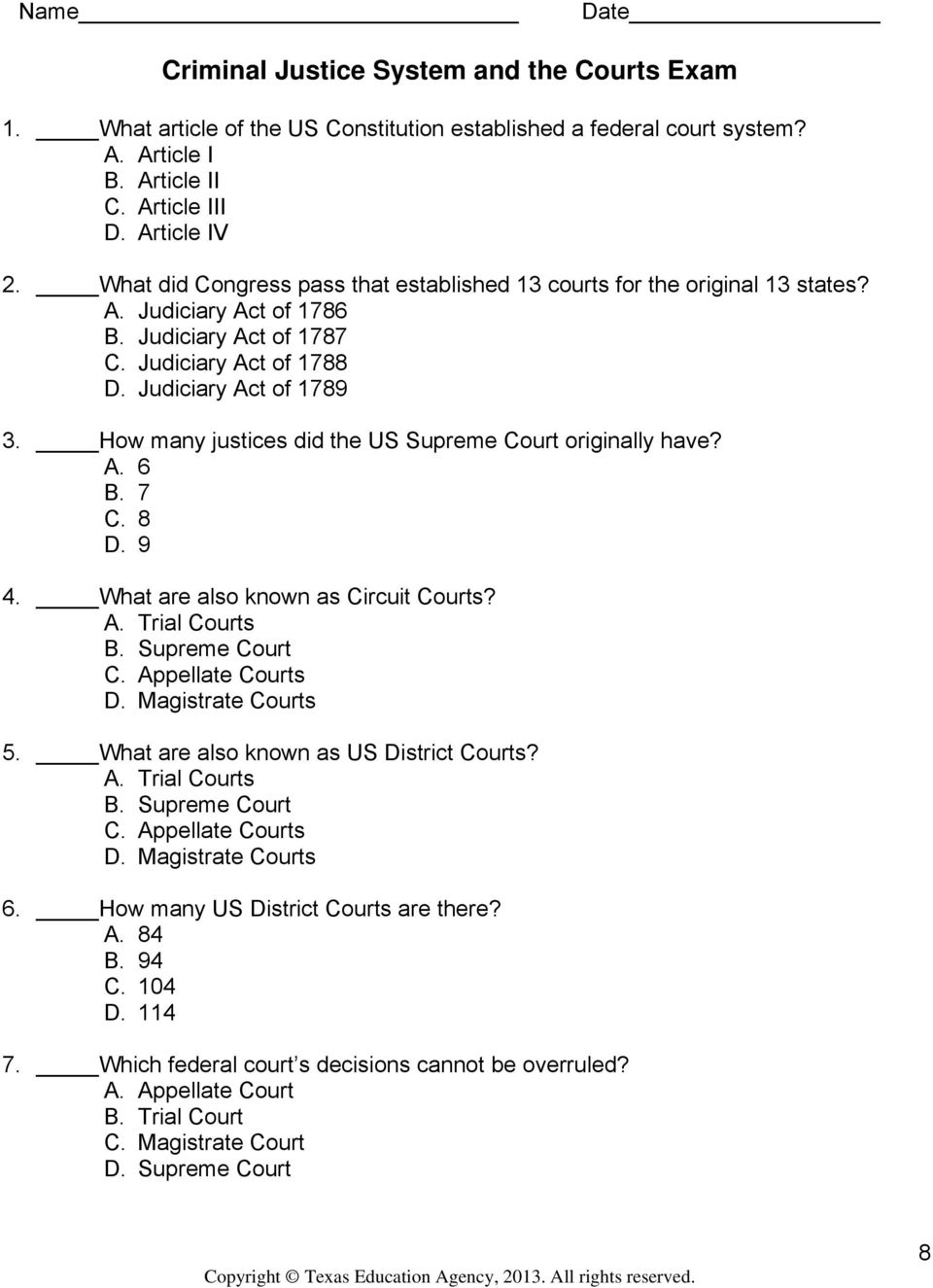 How many justices did the US Supreme Court originally have? A. 6 B. 7 C. 8 D. 9 4. What are also known as Circuit Courts? A. Trial Courts B. Supreme Court C. Appellate Courts D. Magistrate Courts 5.