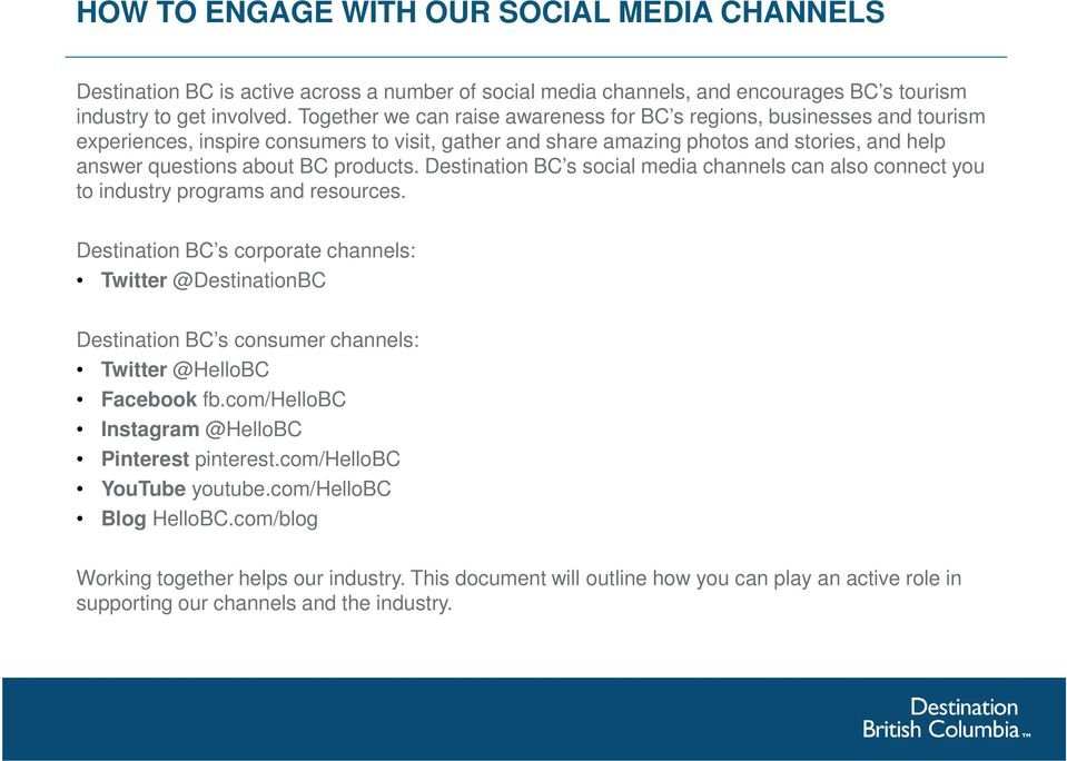 products. Destination BC s social media channels can also connect you to industry programs and resources.