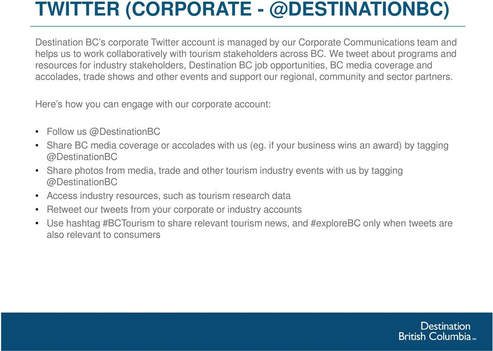 community and sector partners. Here s how you can engage with our corporate account: Follow us @DestinationBC Share BC media coverage or accolades with us (eg.