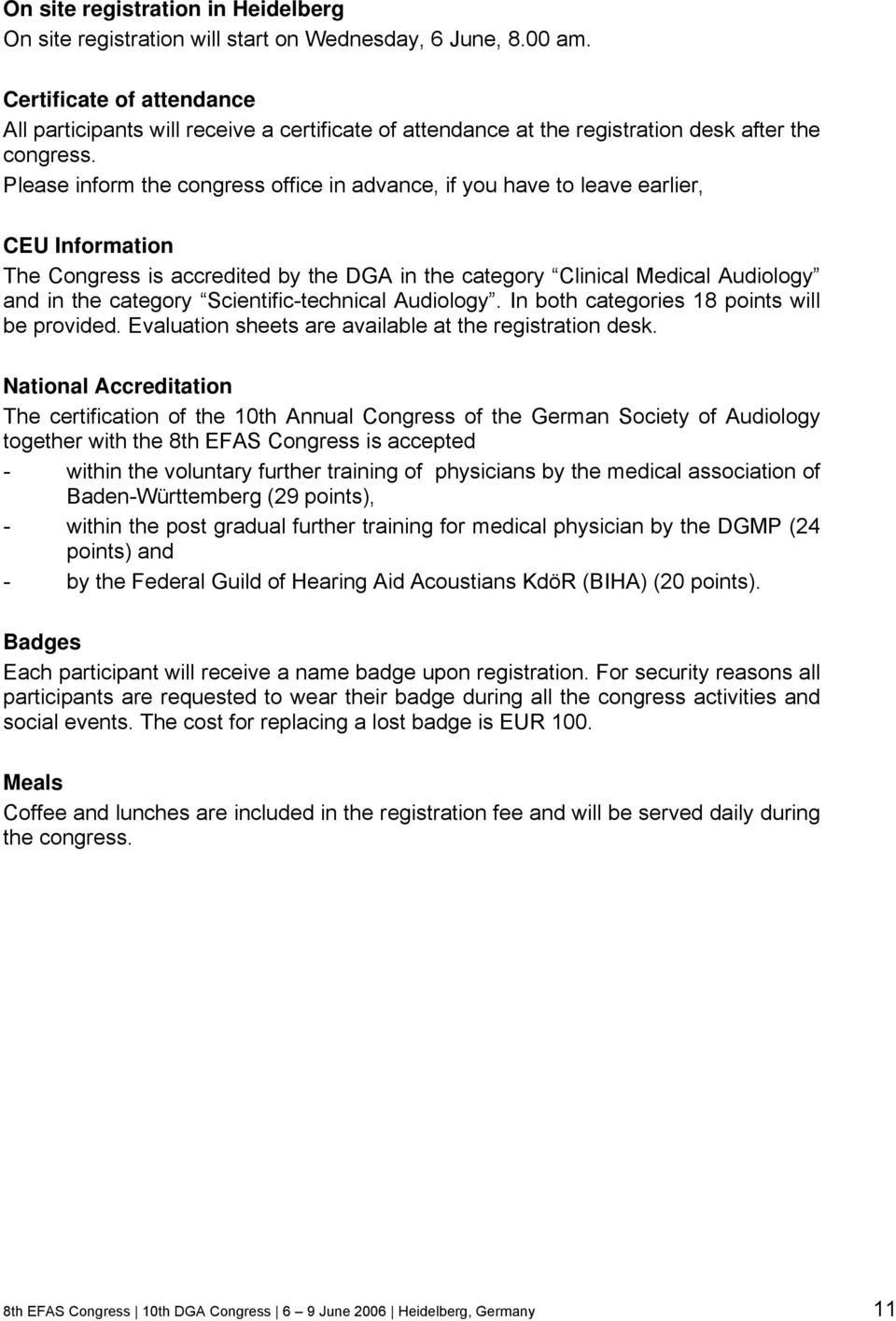 Please inform the congress office in advance, if you have to leave earlier, CEU Information The Congress is accredited by the DGA in the category Clinical Medical Audiology and in the category