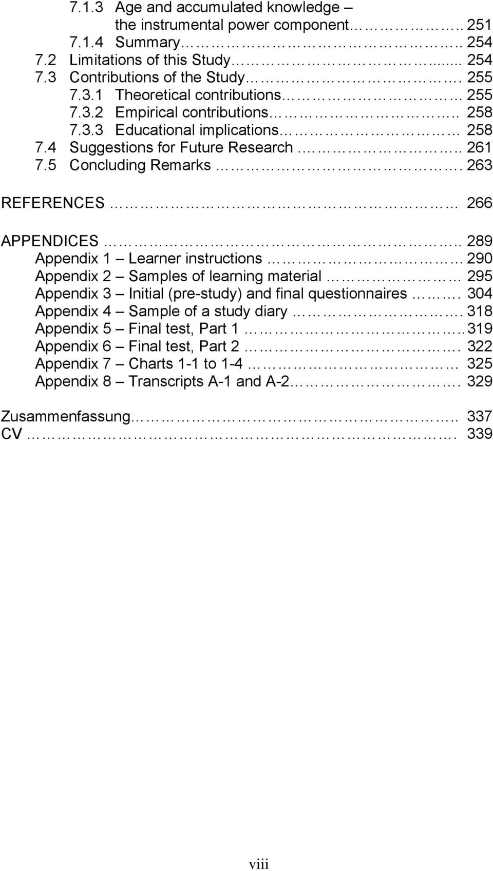 . 289 Appendix 1 Learner instructions 290 Appendix 2 Samples of learning material 295 Appendix 3 Initial (pre-study) and final questionnaires. 304 Appendix 4 Sample of a study diary.
