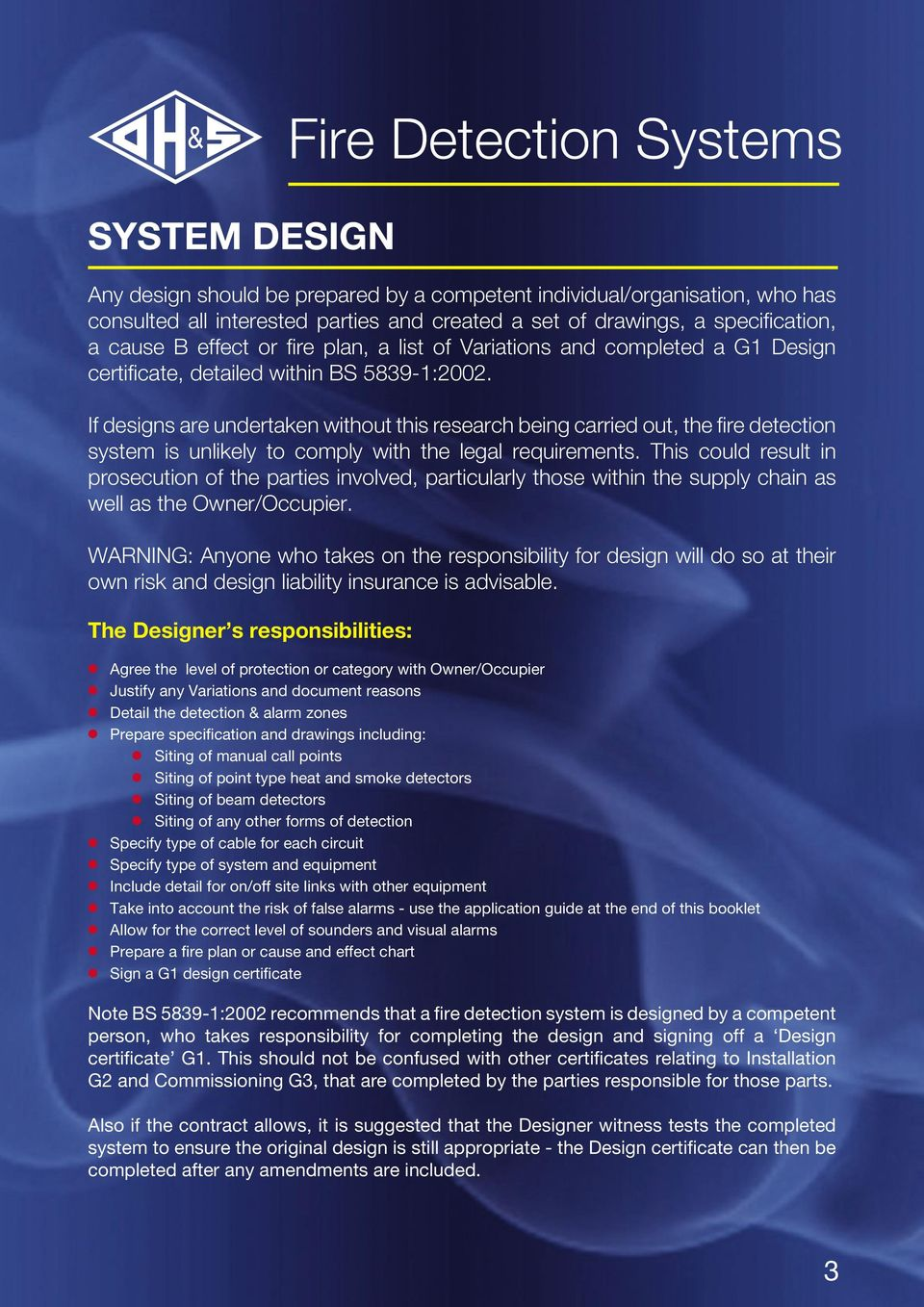 If designs are undertaken without this research being carried out, the fire detection system is unlikely to comply with the legal requirements.