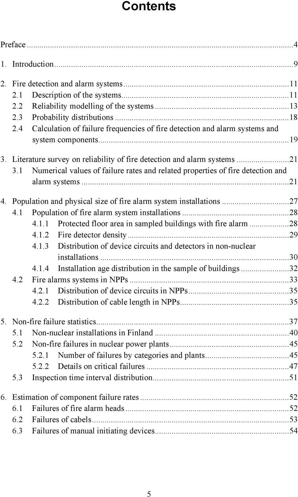 1 Numerical values of failure rates and related properties of fire detection and alarm systems...21 4. Population and physical size of fire alarm system installations...27 4.