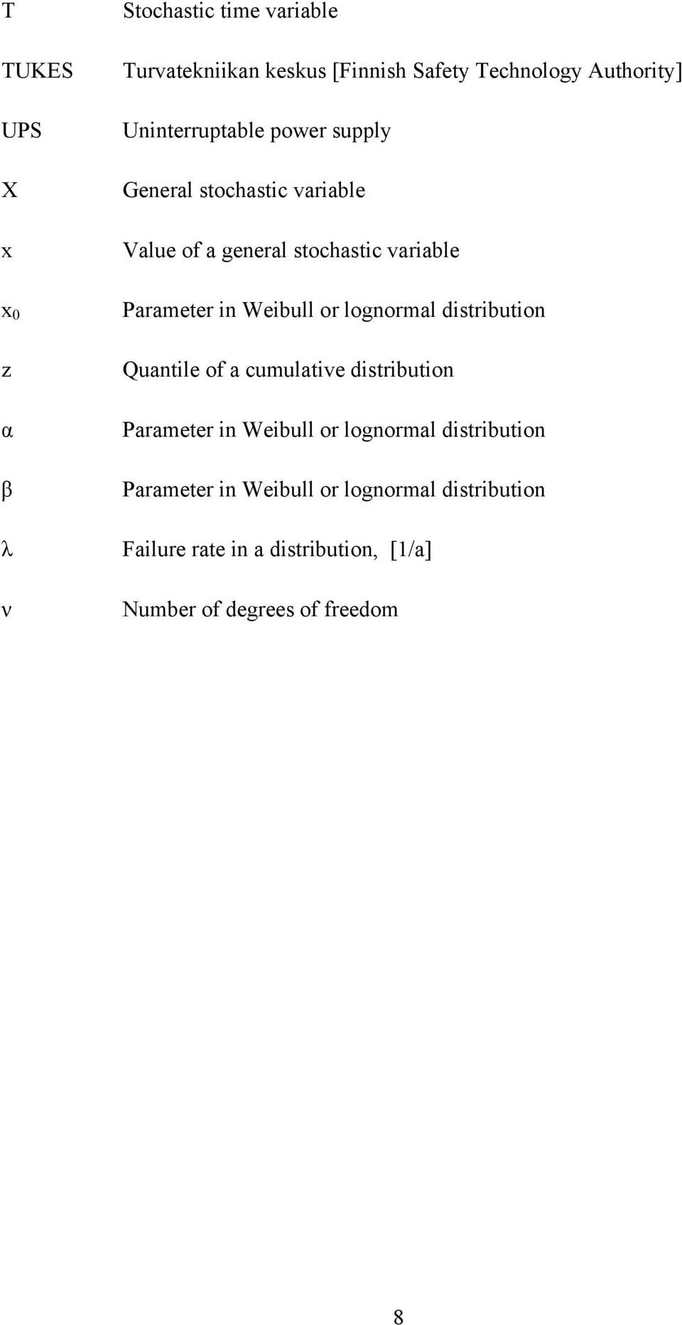 Weibull or lognormal distribution z α β λ ν Quantile of a cumulative distribution Parameter in Weibull or