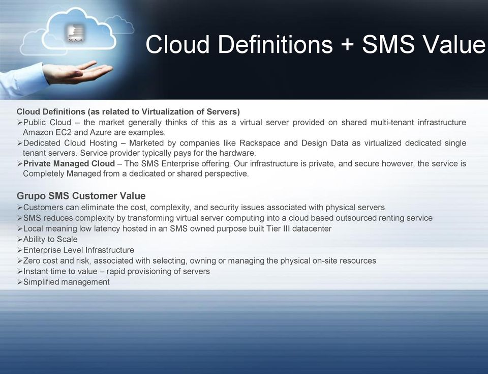 Service provider typically pays for the hardware. Private Managed Cloud The SMS Enterprise offering.