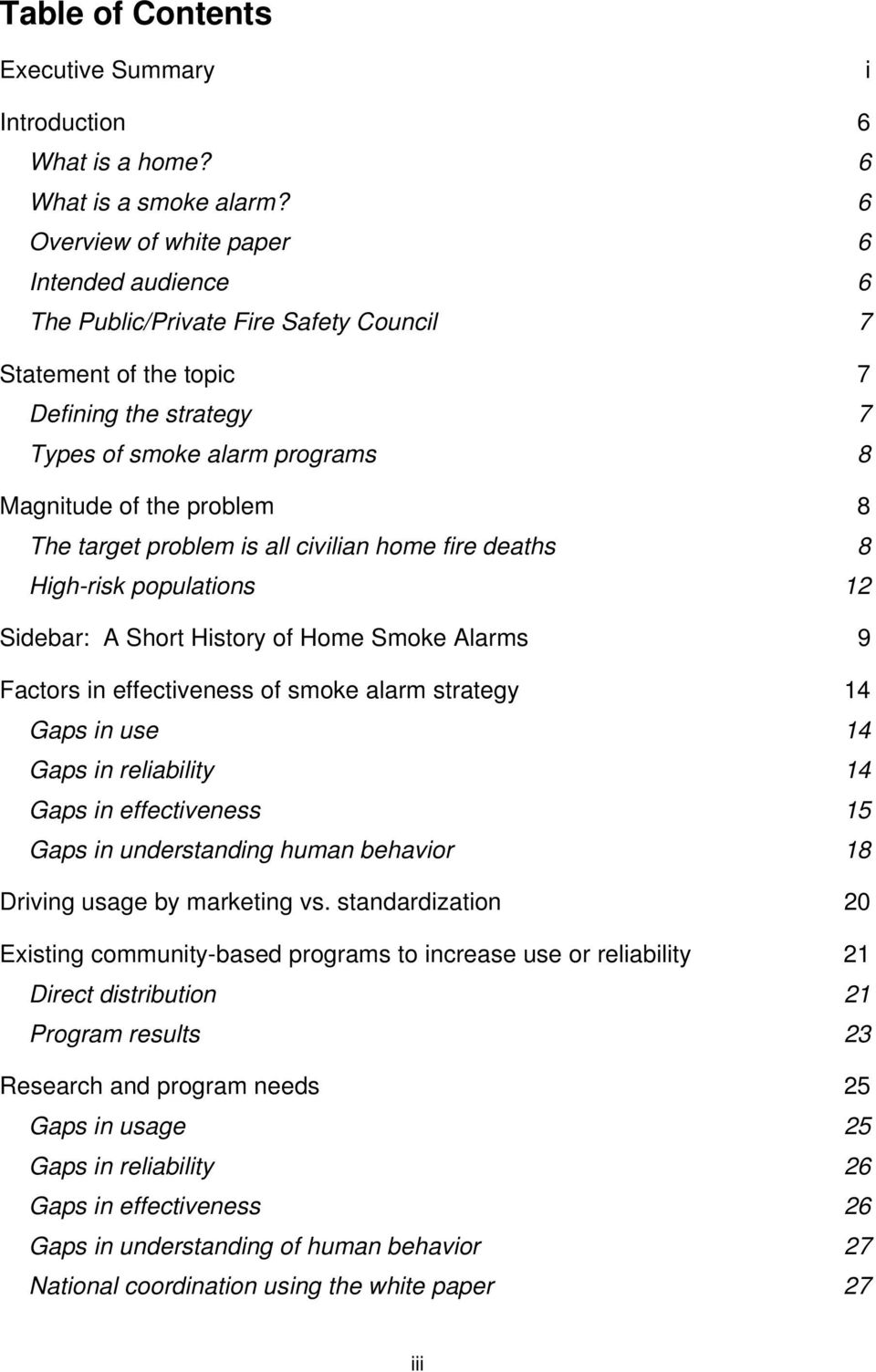 The target problem is all civilian home fire deaths 8 High-risk populations 12 Sidebar: A Short History of Home Smoke Alarms 9 Factors in effectiveness of smoke alarm strategy 14 Gaps in use 14 Gaps