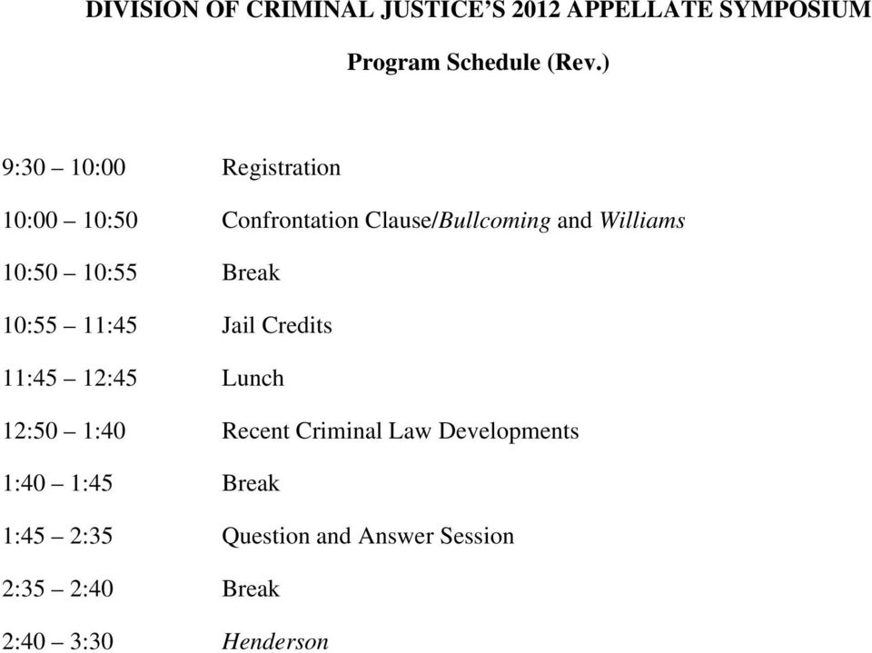 10:55 Break 10:55 11:45 Jail Credits 11:45 12:45 Lunch 12:50 1:40 Recent Criminal Law