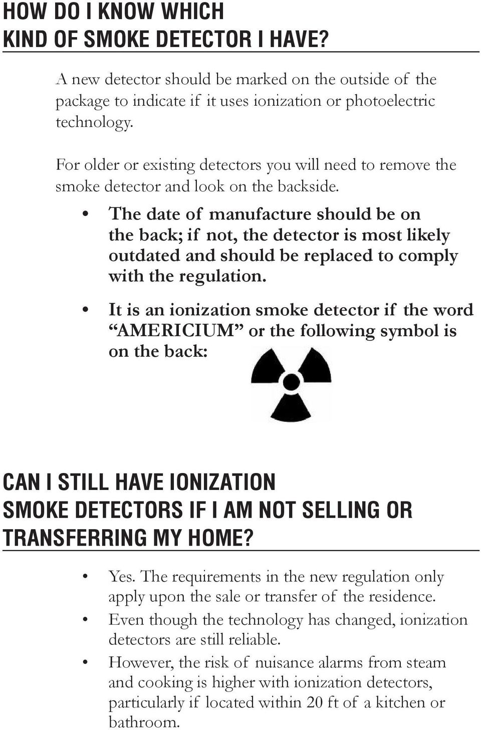 The date of manufacture should be on the back; if not, the detector is most likely outdated and should be replaced to comply with the regulation.
