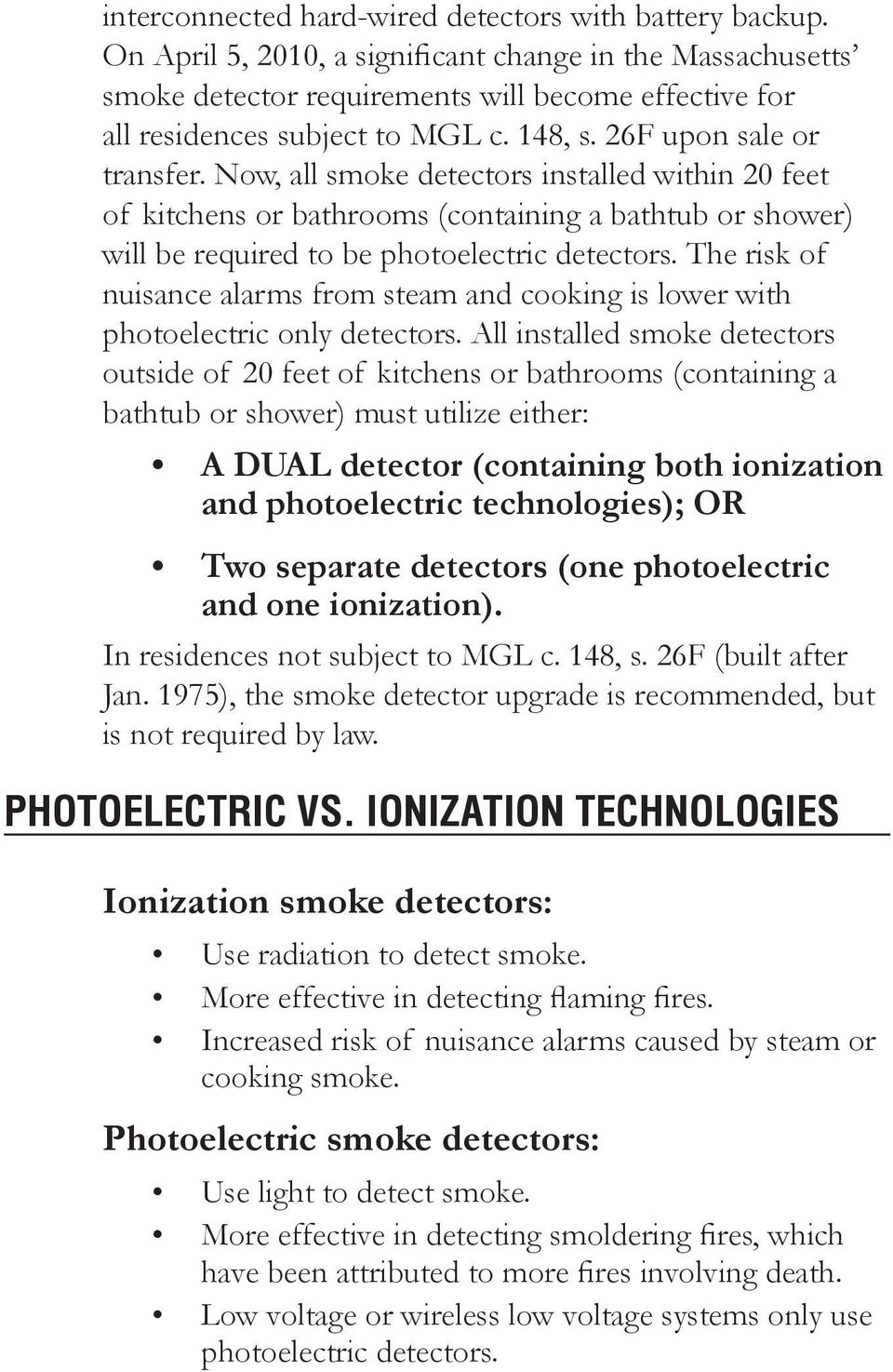 Now, all smoke detectors installed within 20 feet of kitchens or bathrooms (containing a bathtub or shower) will be required to be photoelectric detectors.