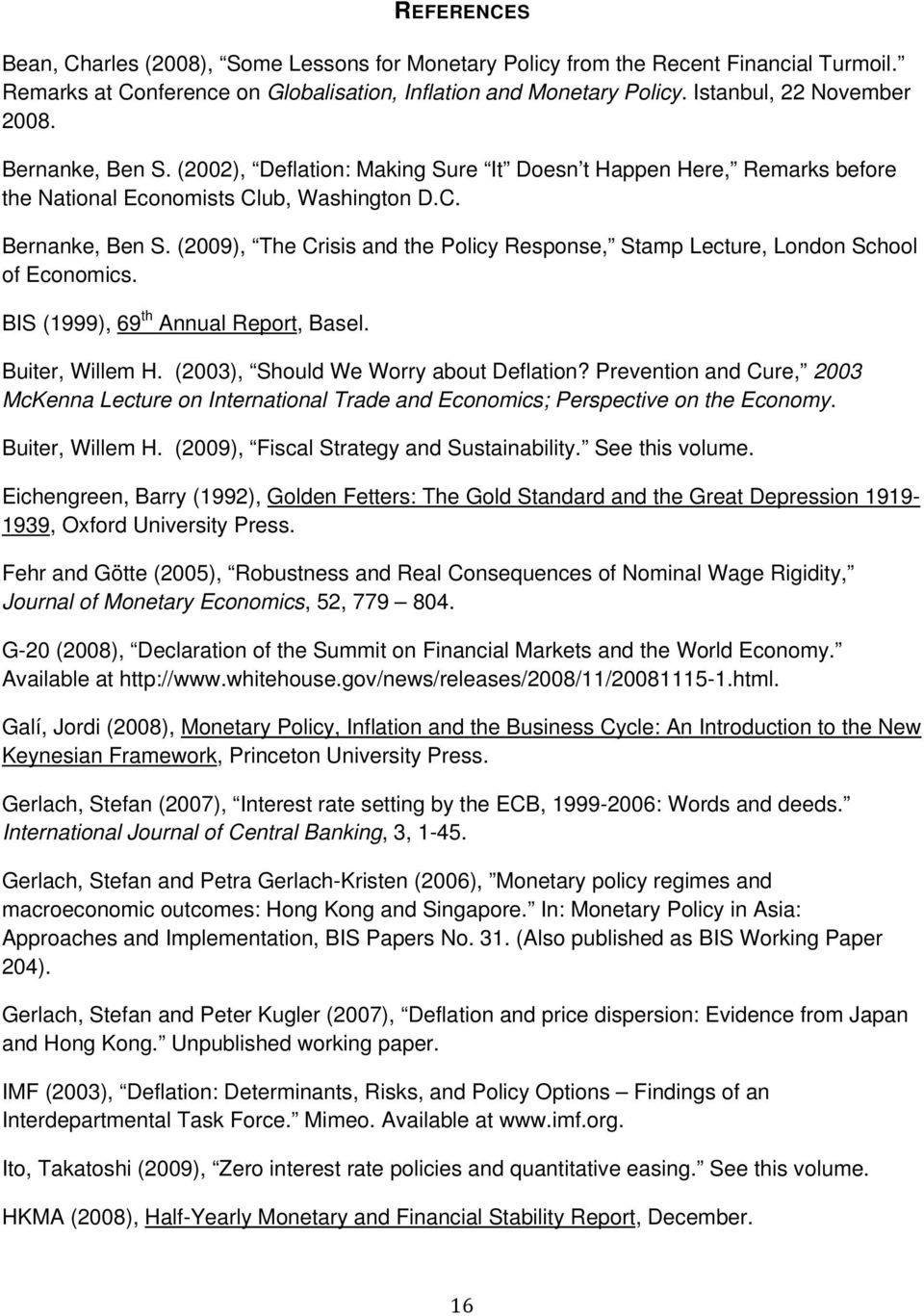 (2009), The Crisis and the Policy Response, Stamp Lecture, London School of Economics. BIS (1999), 69 th Annual Report, Basel. Buiter, Willem H. (2003), Should We Worry about Deflation?