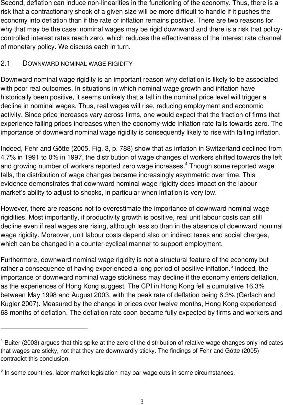 There are two reasons for why that may be the case: nominal wages may be rigid downward and there is a risk that policycontrolled interest rates reach zero, which reduces the effectiveness of the