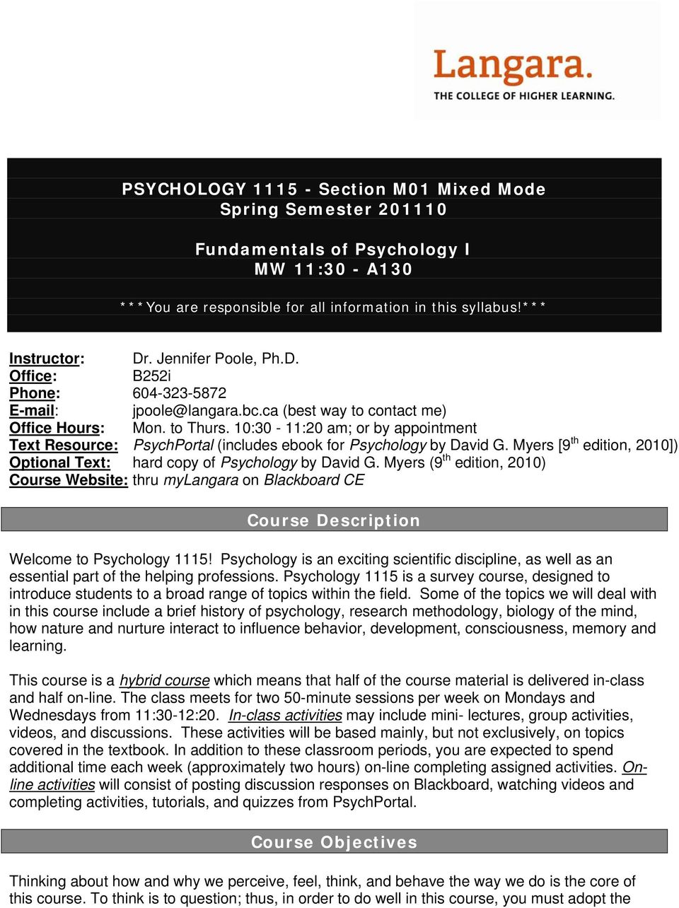10:30-11:20 am; or by appointment Text Resource: PsychPortal (includes ebook for Psychology by David G. Myers [9 th edition, 2010]) Optional Text: hard copy of Psychology by David G.