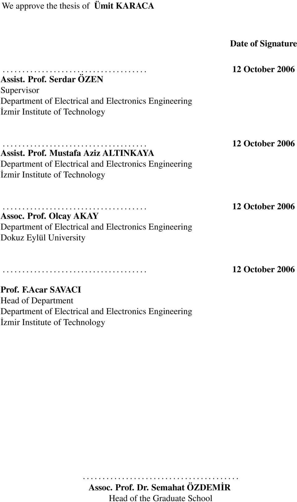 Mustafa Aziz ALTINKAYA Department of Electrical and Electronics Engineering İzmir Institute of Technology..................................... 2 October 26 Assoc. Prof.