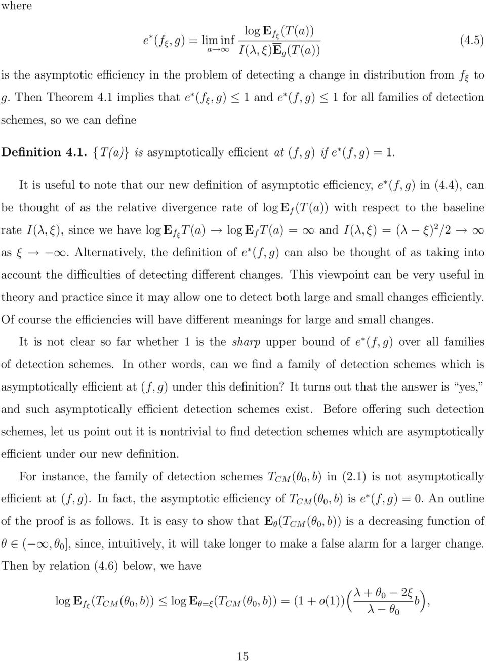 It is useful to note that our new definition of asymptotic efficiency, e (f, g) in (4.
