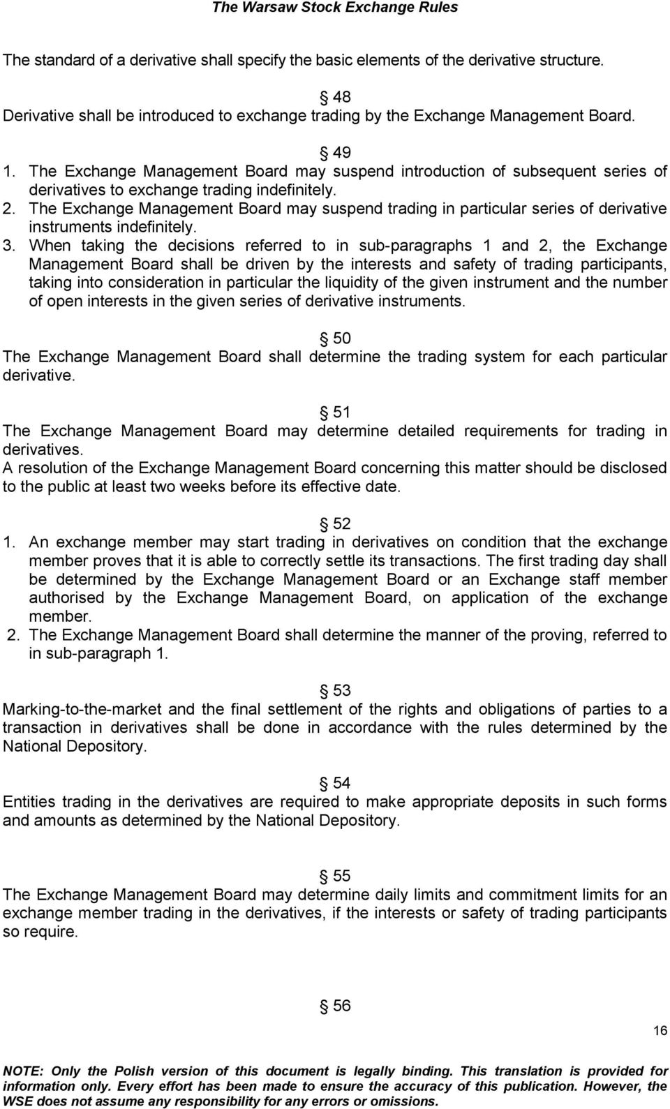 The Exchange Management Board may suspend trading in particular series of derivative instruments indefinitely. 3.