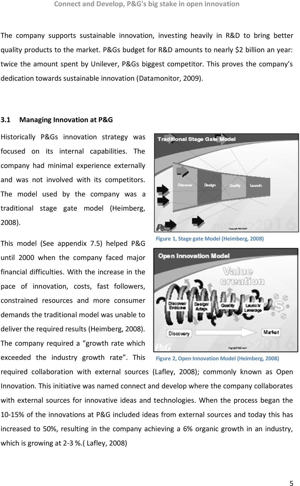 This proves the company s dedication towards sustainable innovation (Datamonitor, 2009). 3.1 Managing Innovation at P&G Historically P&Gs innovation strategy was focused on its internal capabilities.