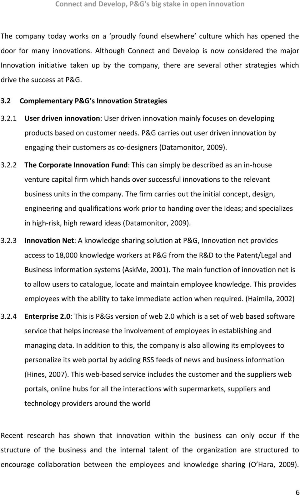 2 Complementary P&G s Innovation Strategies 3.2.1 User driven innovation: User driven innovation mainly focuses on developing products based on customer needs.
