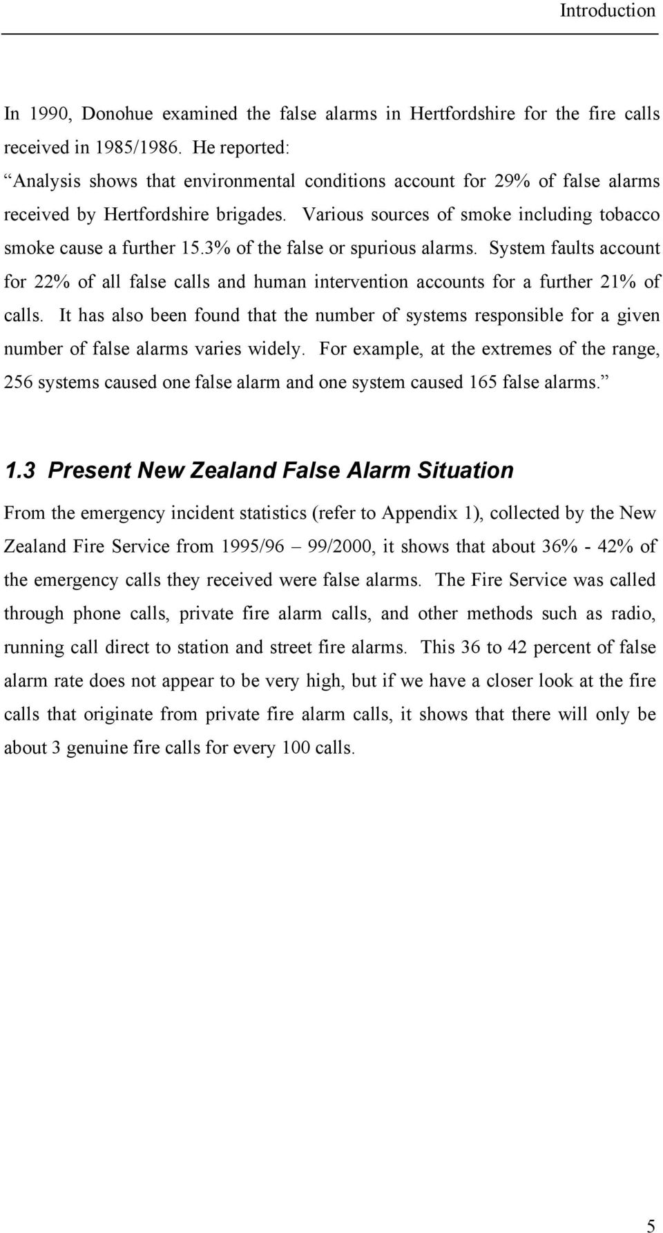 3% of the false or spurious alarms. System faults account for 22% of all false calls and human intervention accounts for a further 21% of calls.