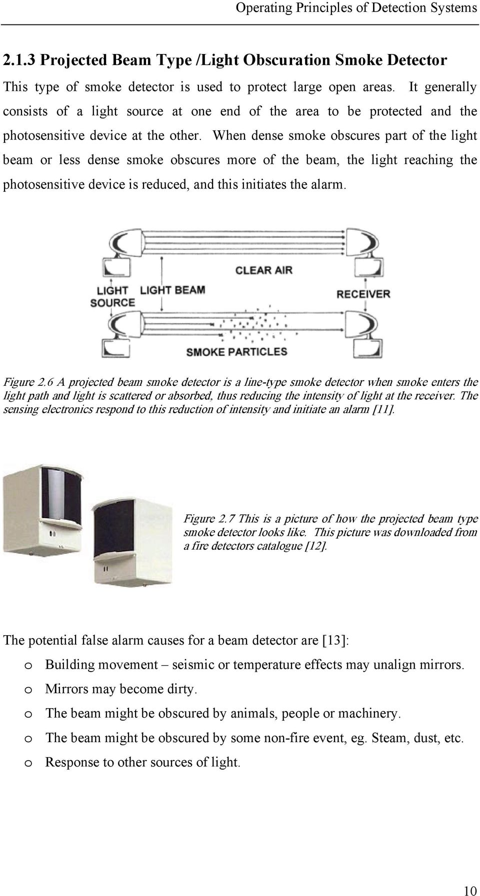 When dense smoke obscures part of the light beam or less dense smoke obscures more of the beam, the light reaching the photosensitive device is reduced, and this initiates the alarm. Figure 2.