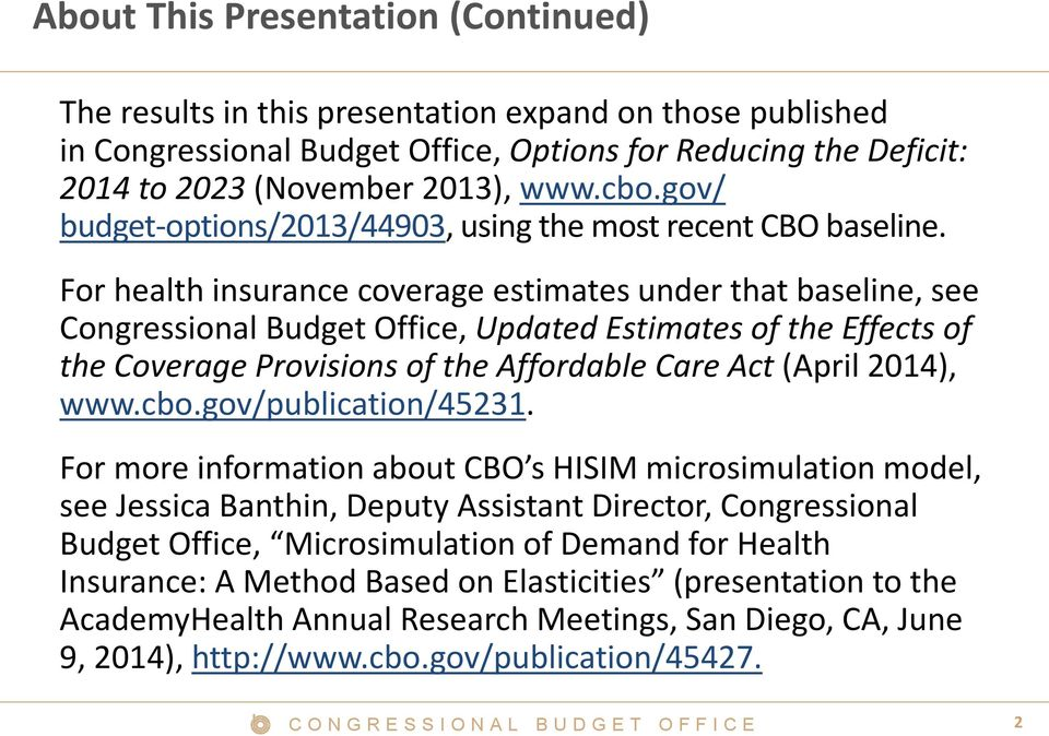 For health insurance coverage estimates under that baseline, see Congressional Budget Office, Updated Estimates of the Effects of the Coverage Provisions of the Affordable Care Act (April 2014), www.