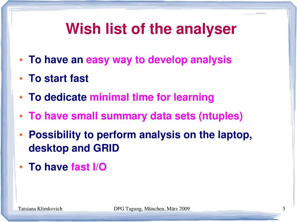 data sets (ntuples) Possibility to perform analysis on the laptop,