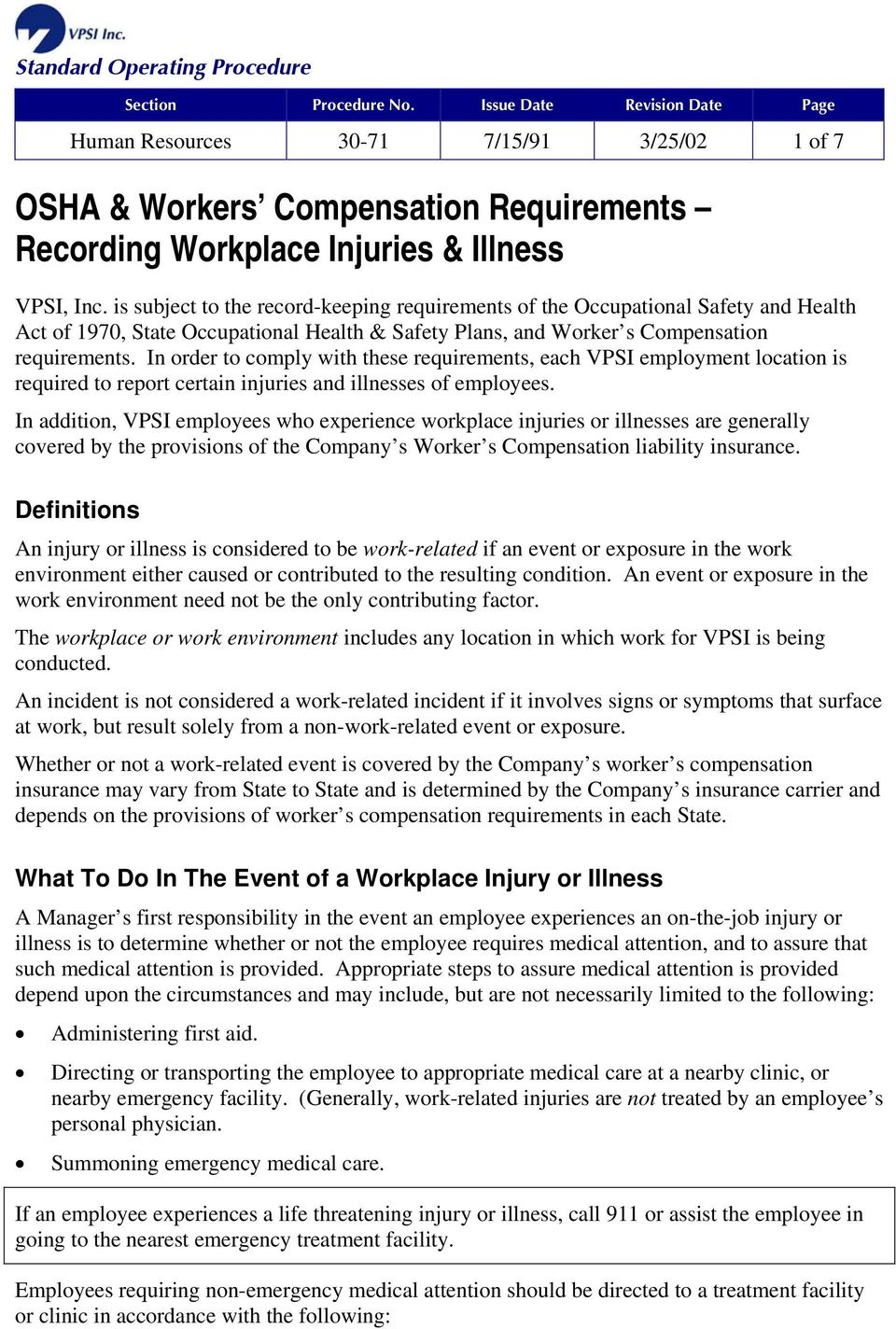 In order to comply with these requirements, each VPSI employment location is required to report certain injuries and illnesses of employees.