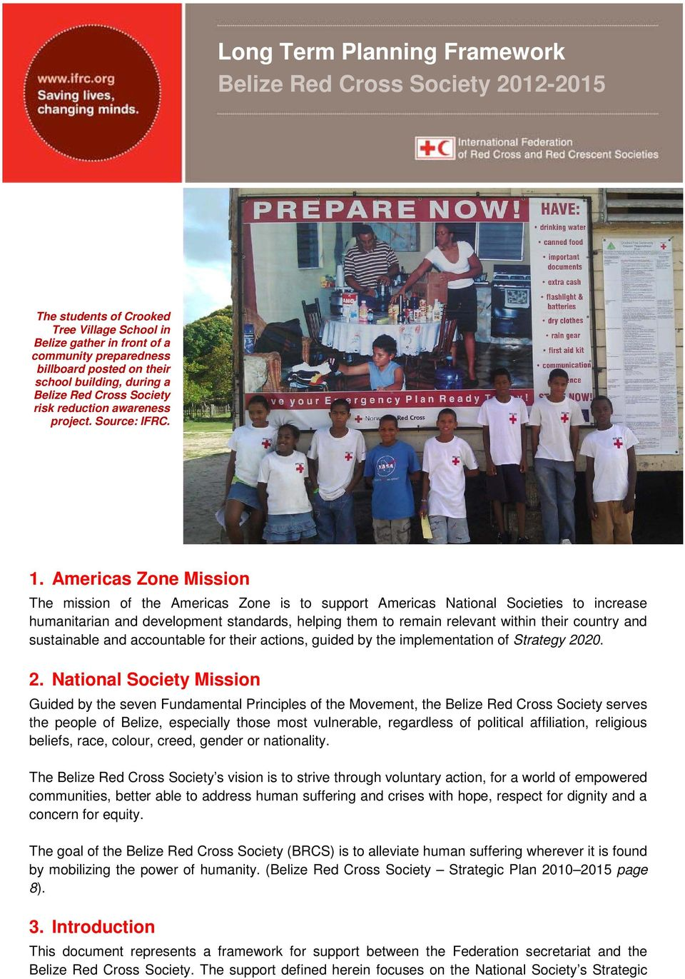 Americas Zone Mission The mission of the Americas Zone is to support Americas National Societies to increase humanitarian and development standards, helping them to remain relevant within their