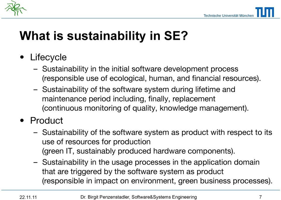 "Product Sustainability of the software system as product with respect to its use of resources for production "" (green IT, sustainably produced hardware components)."