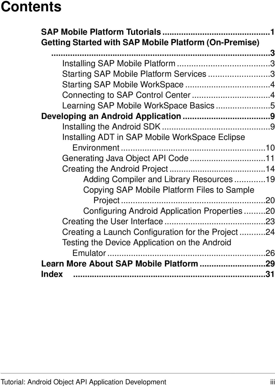 ..9 Installing ADT in SAP Mobile WorkSpace Eclipse Environment...10 Generating Java Object API Code...11 Creating the Android Project...14 Adding Compiler and Library Resources.