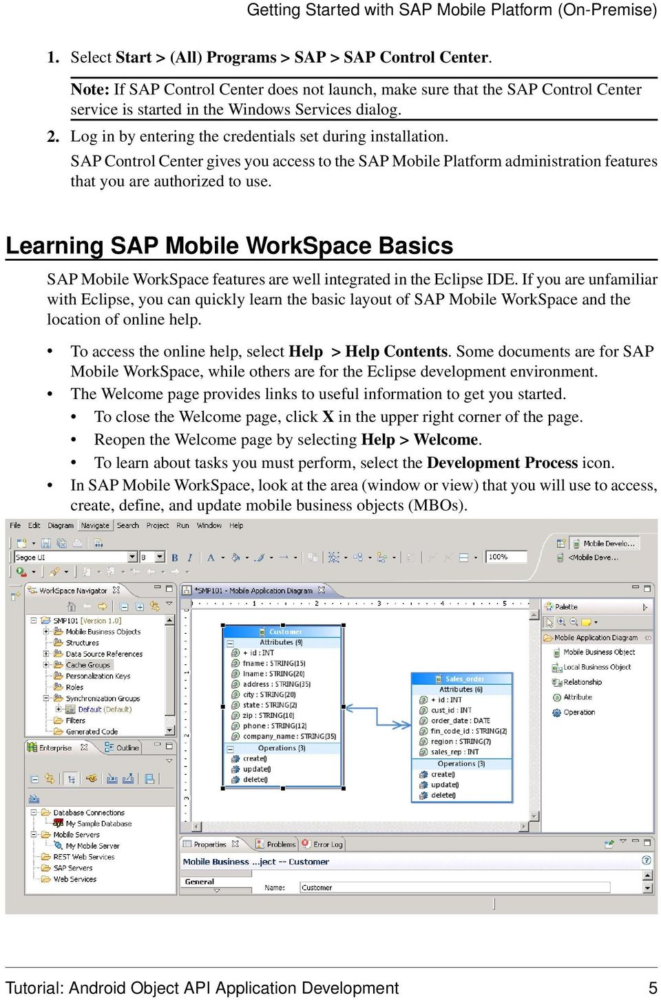 SAP Control Center gives you access to the SAP Mobile Platform administration features that you are authorized to use.