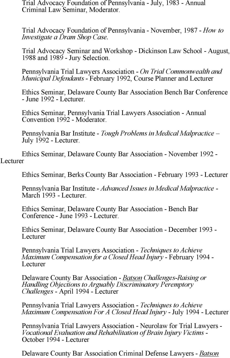 Pennsylvania Trial Lawyers Association - On Trial Commonwealth and Municipal Defendants - February 1992, Course Planner and Ethics Seminar, Delaware County Bar Association Bench Bar Conference - June