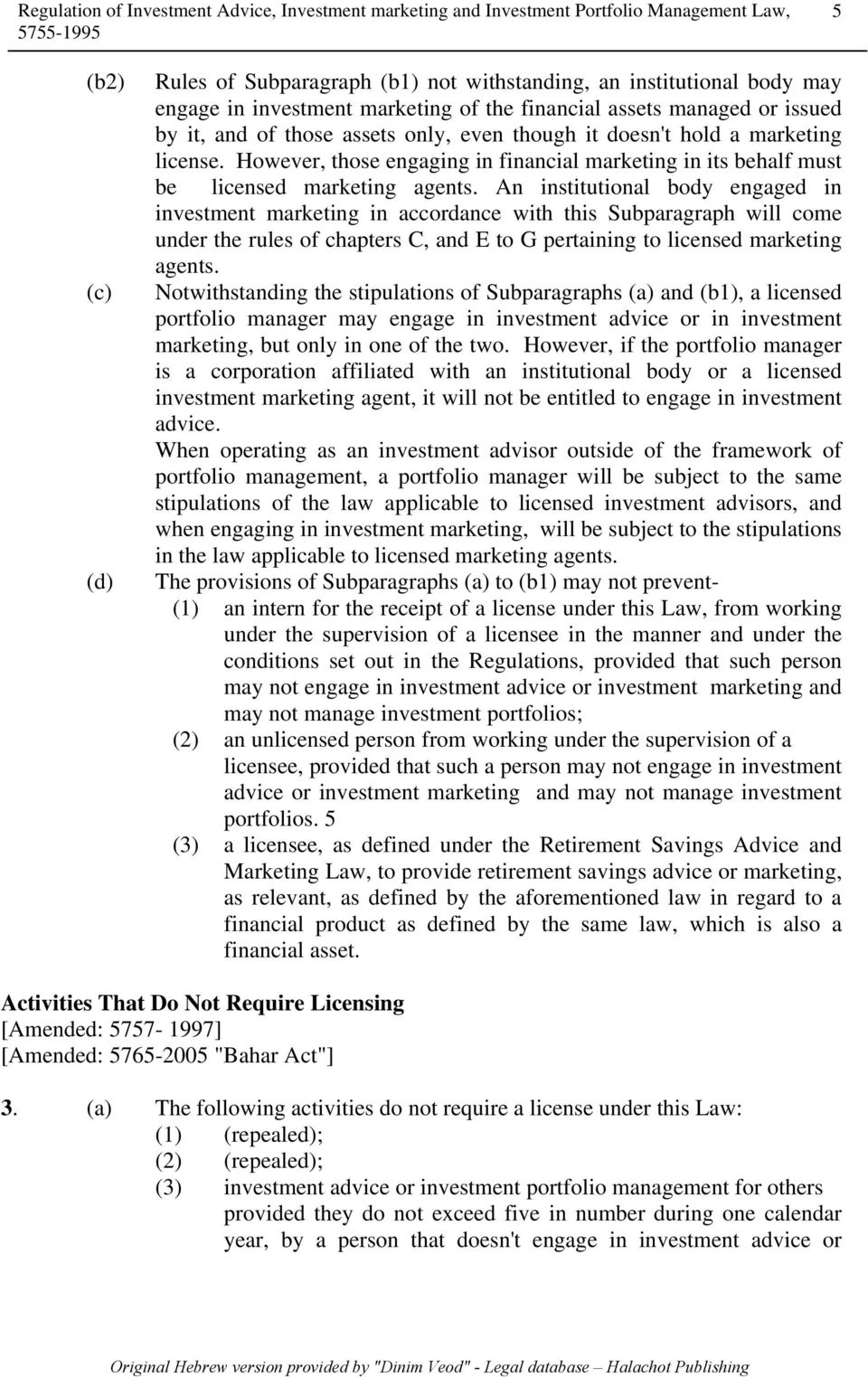 An institutional body engaged in investment marketing in accordance with this Subparagraph will come under the rules of chapters C, and E to G pertaining to licensed marketing agents.