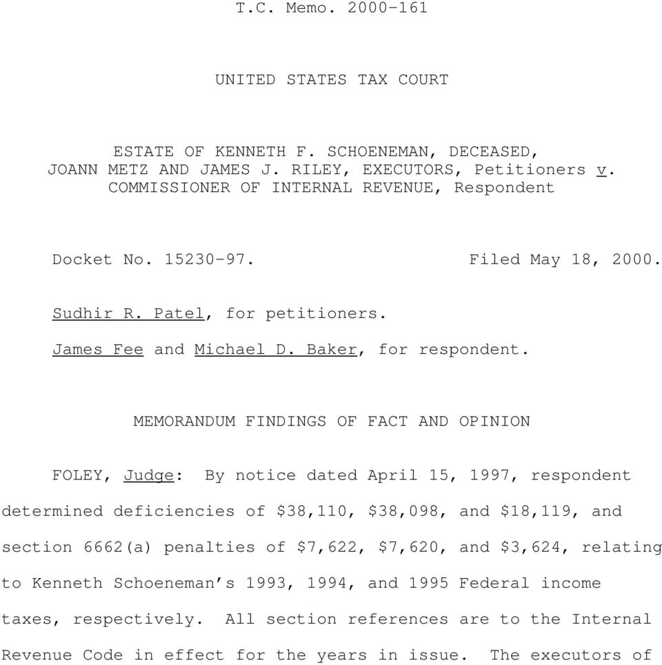 MEMORANDUM FINDINGS OF FACT AND OPINION FOLEY, Judge: By notice dated April 15, 1997, respondent determined deficiencies of $38,110, $38,098, and $18,119, and section 6662(a)