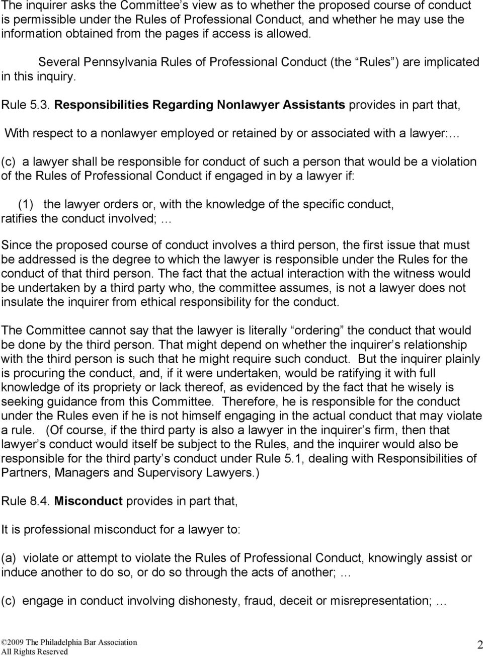 Responsibilities Regarding Nonlawyer Assistants provides in part that, With respect to a nonlawyer employed or retained by or associated with a lawyer: (c) a lawyer shall be responsible for conduct