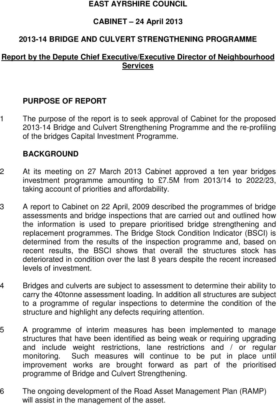 BACKGROUND 2 At its meeting on 27 March 2013 Cabinet approved a ten year bridges investment programme amounting to 7.5M from 2013/14 to 2022/23, taking account of priorities and affordability.