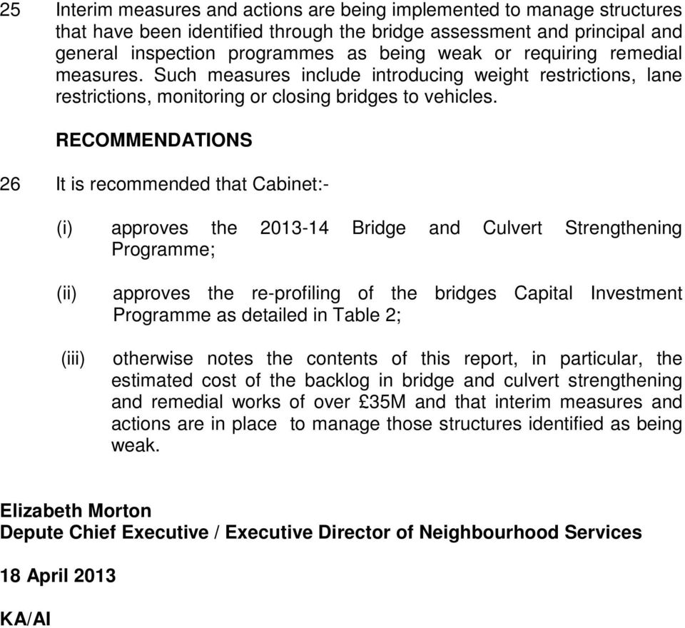 RECOMMENDATIONS 26 It is recommended that Cabinet:- (i) approves the 2013-14 Bridge and Culvert Strengthening Programme; (ii) (iii) approves the re-profiling of the bridges Capital Investment
