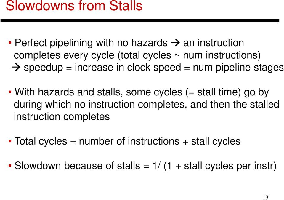 cycles (= stall time) go by during which no instruction completes, and then the stalled instruction completes