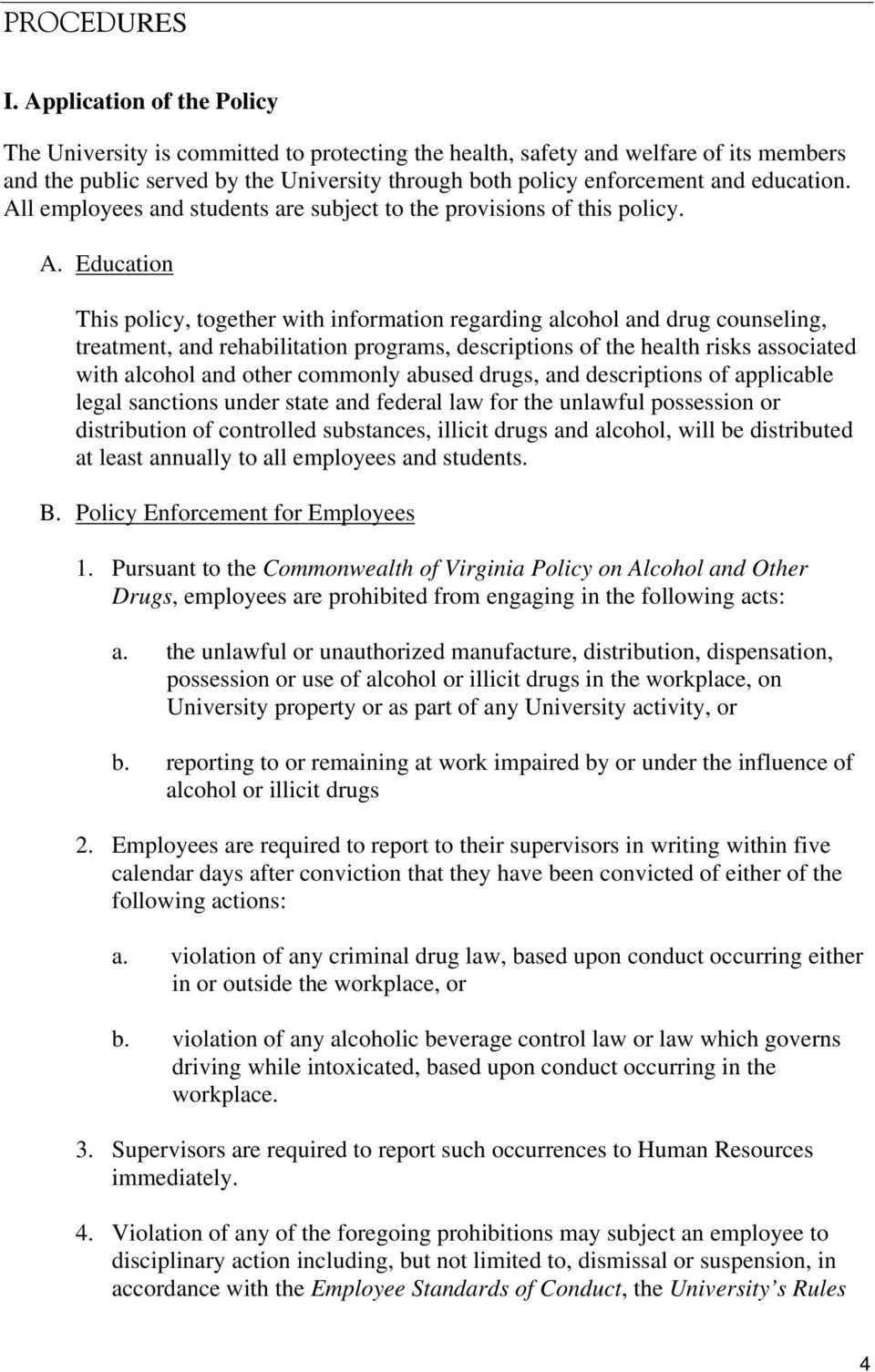 All employees and students are subject to the provisions of this policy. A.