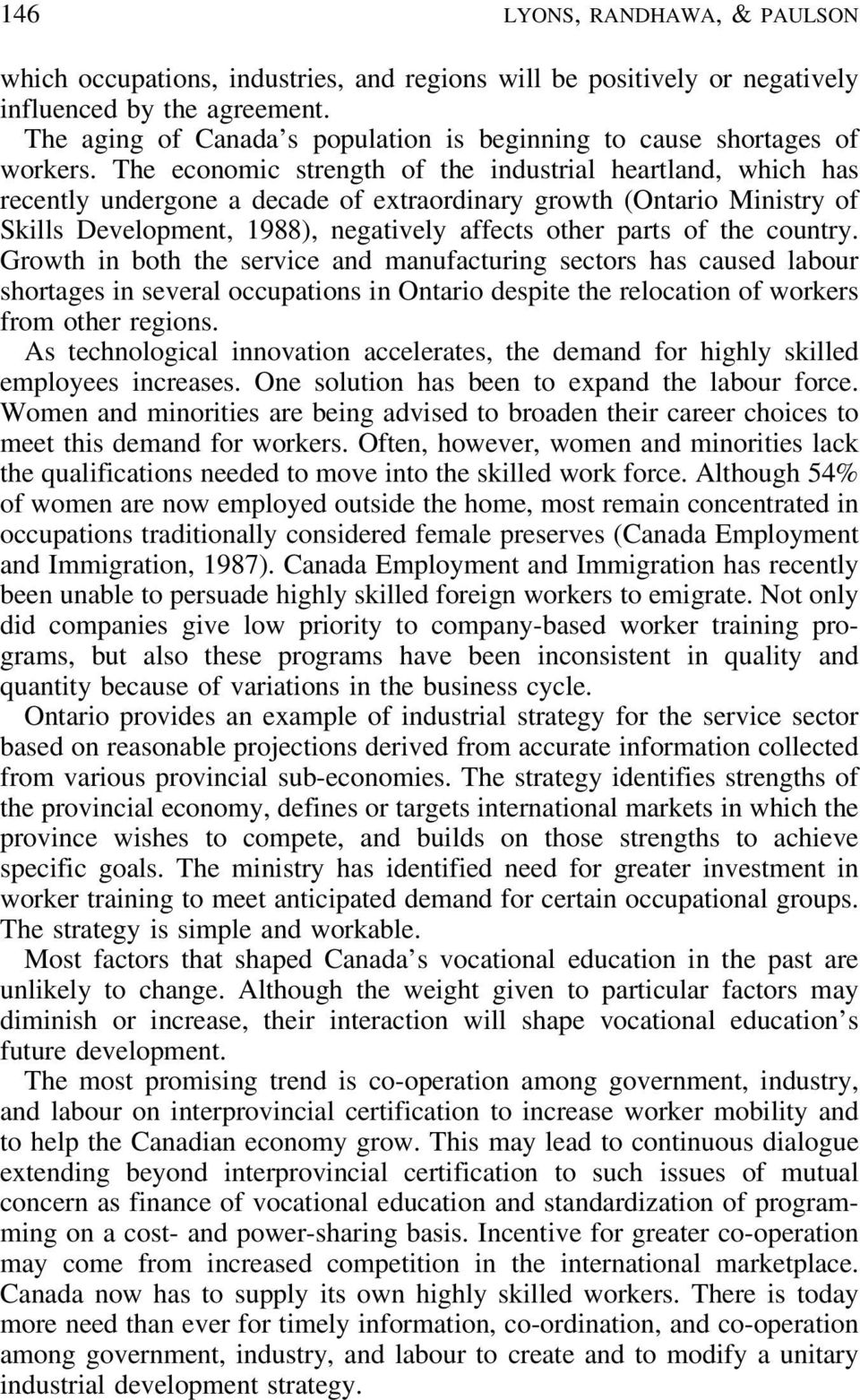 The economic strength of the industrial heartland, which has recently undergone a decade of extraordinary growth (Ontario Ministry of Skills Development, 1988), negatively affects other parts of the