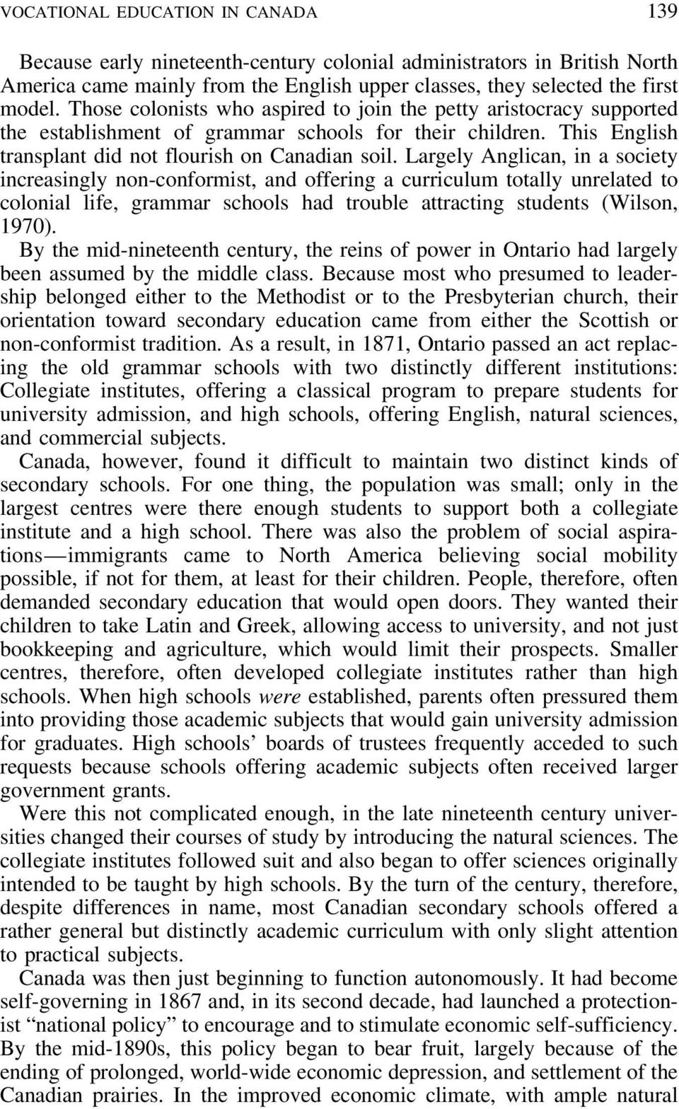 Largely Anglican, in a society increasingly non-conformist, and offering a curriculum totally unrelated to colonial life, grammar schools had trouble attracting students (Wilson, 1970).