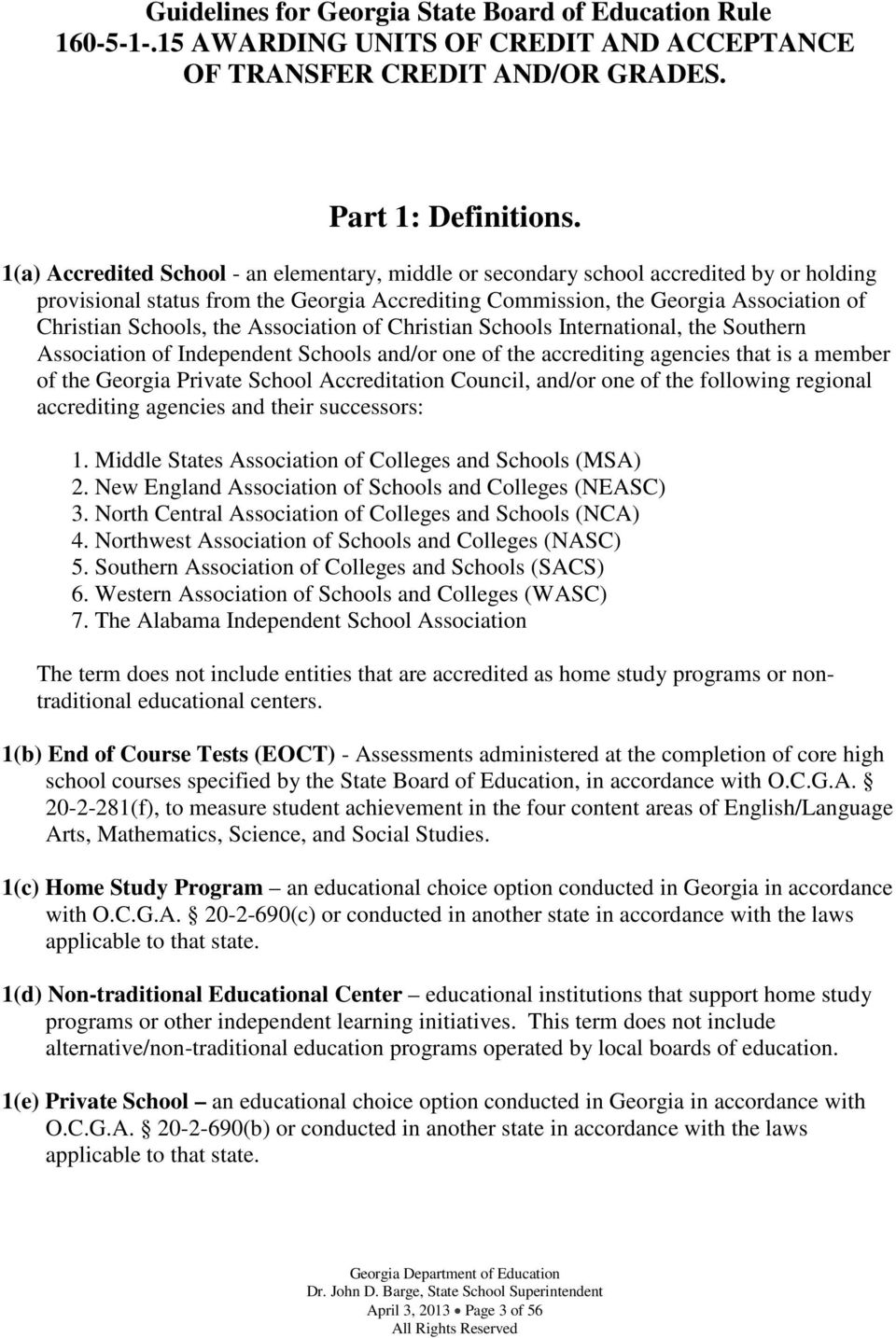the Association of Christian Schools International, the Southern Association of Independent Schools and/or one of the accrediting agencies that is a member of the Georgia Private School Accreditation