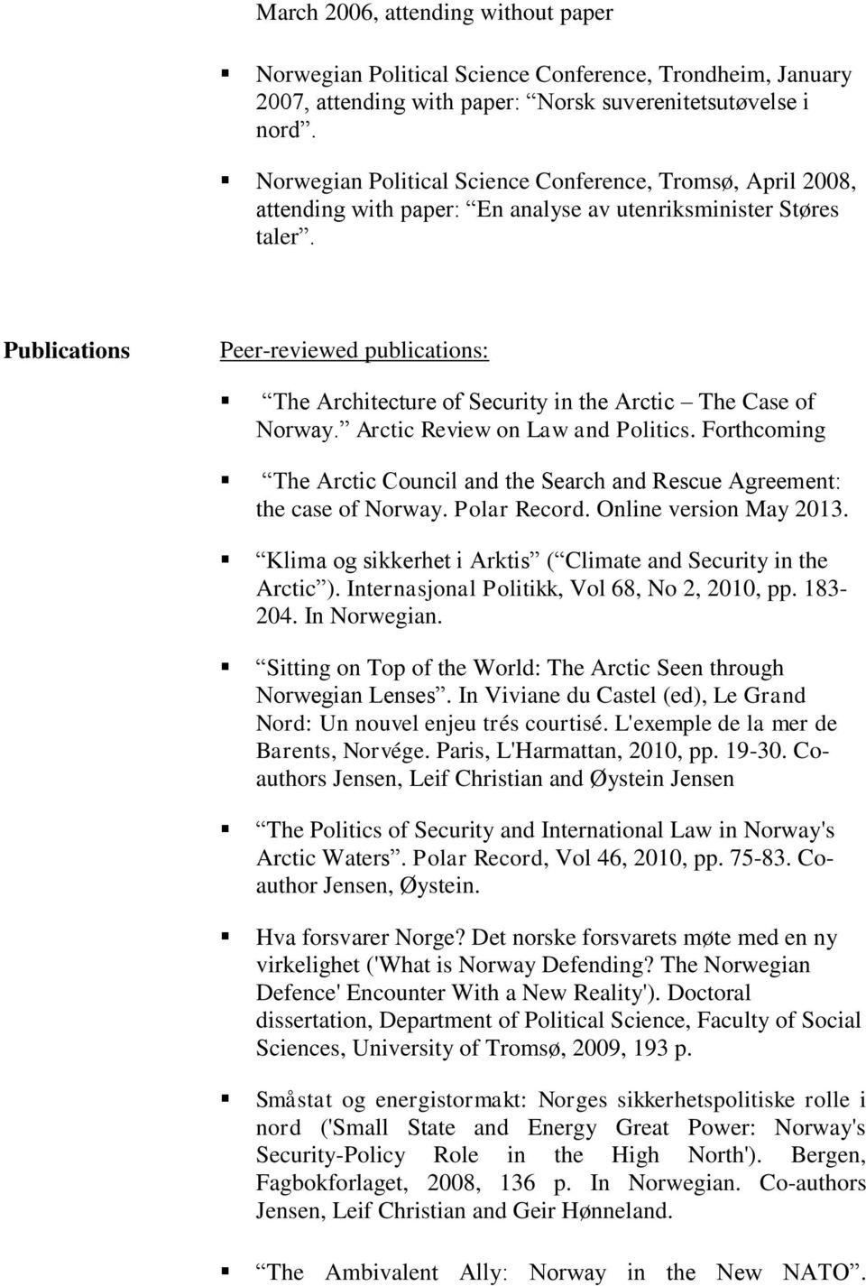 Publications Peer-reviewed publications: The Architecture of Security in the Arctic The Case of Norway. Arctic Review on Law and Politics.