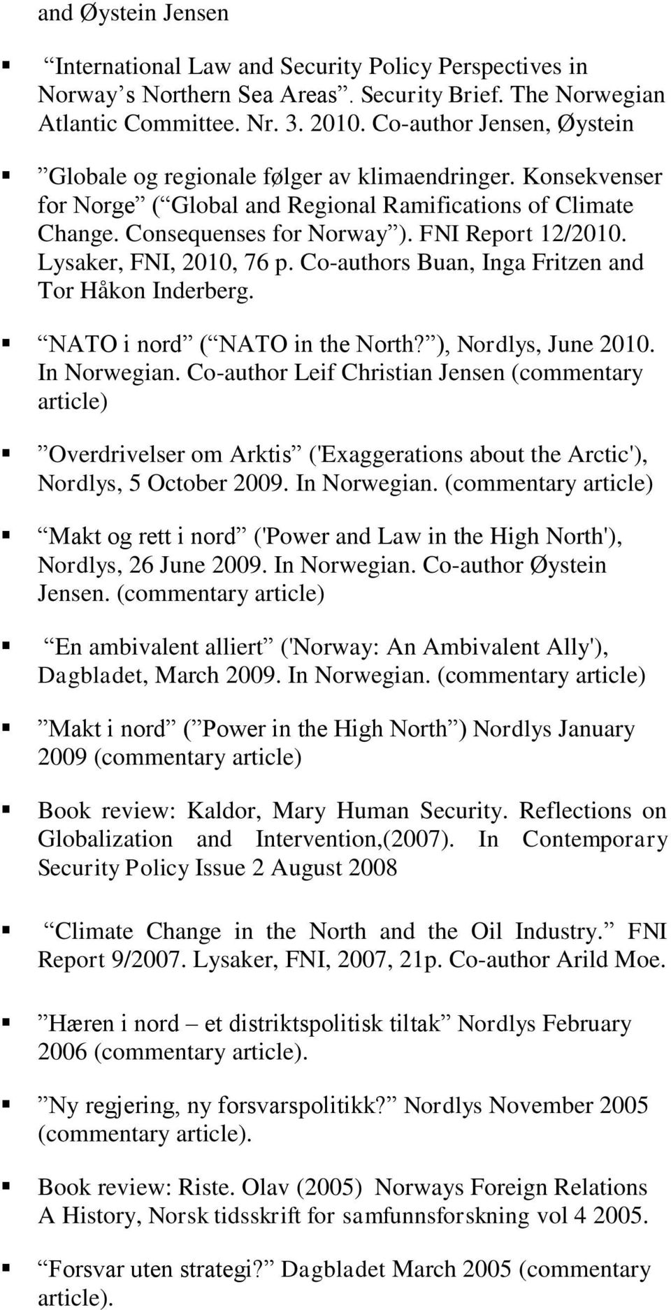 Lysaker, FNI, 2010, 76 p. Co-authors Buan, Inga Fritzen and Tor Håkon Inderberg. NATO i nord ( NATO in the North? ), Nordlys, June 2010. In Norwegian.
