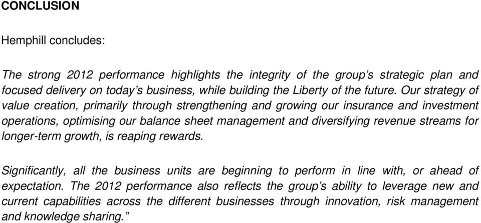 Our strategy of value creation, primarily through strengthening and growing our insurance and investment operations, optimising our balance sheet management and diversifying